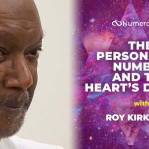 The Connection Between Your Personality Number and Your Heart's Desires with Roy Kirkland