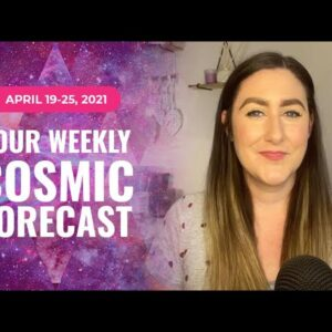 Your Cosmic Update for April 19-25, 2021 | Astrology & Numerology Forecast