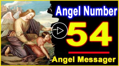 Angel Number 54   Why Are You Seeing 54?   Universe Message