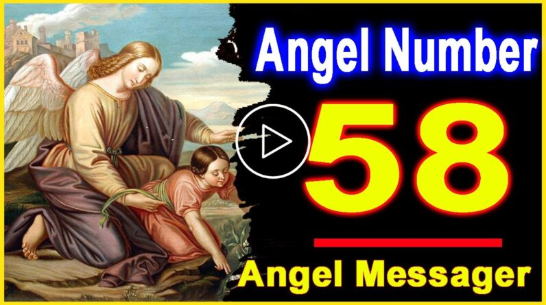 Angel Number 58 | Why Are You Seeing 58? | Universe Message