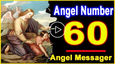 Angel Number 60   Why Are You Seeing 60?   Universe Message