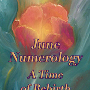 numerology for june 2021 a time of rebirth