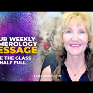 This Numerology Message Will Help You See The Glass Half Full For Once!