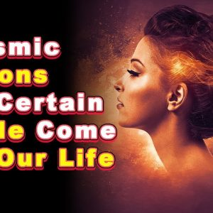 6 Cosmic Reasons why Certain People Come Into Our Life