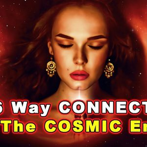 6 Ways Connect with the Cosmic Energy | Spiritual Awaking