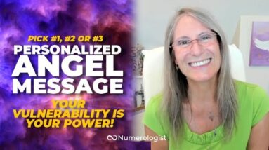 Personal Angel Message: Turn Vulnerability into Power (Pick #1, #2 or #3)